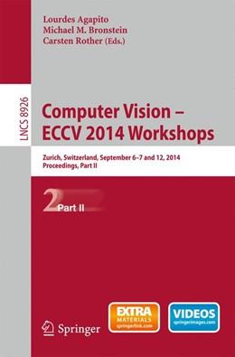 Abbildung von Agapito / Bronstein | Computer Vision - ECCV 2014 Workshops | 1. Auflage | 2015 | 8926 | beck-shop.de
