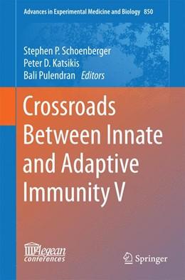 Abbildung von Schoenberger / Katsikis / Pulendran | Crossroads Between Innate and Adaptive Immunity V | 1st ed. 2015 | 2015 | 850