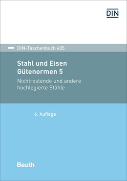 Abbildung von DIN e.V.   Stahl und Eisen: Gütenormen 5   6. Auflage   2017   Nichtrostende und andere hochl...   405
