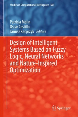 Abbildung von Melin / Castillo | Design of Intelligent Systems Based on Fuzzy Logic, Neural Networks and Nature-Inspired Optimization | 1. Auflage | 2015 | 601 | beck-shop.de
