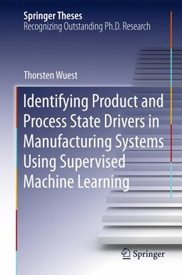 Abbildung von Wuest | Identifying Product and Process State Drivers in Manufacturing Systems Using Supervised Machine Learning | 2015 | 2015