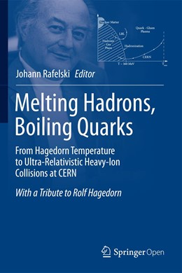 Abbildung von Rafelski   Melting Hadrons, Boiling Quarks - From Hagedorn Temperature to Ultra-Relativistic Heavy-Ion Collisions at CERN   1. Auflage   2015   beck-shop.de