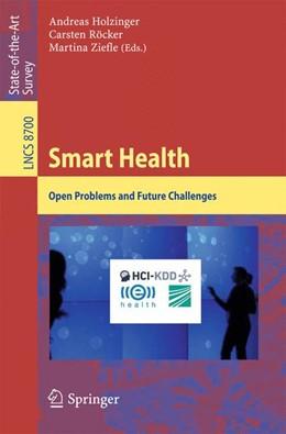 Abbildung von Holzinger / Röcker / Ziefle | Smart Health | 2015 | 2015 | Open Problems and Future Chall...