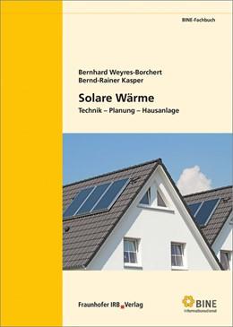 Abbildung von Weyres-Borchert / Kasper | Solare Wärme | 2015 | Technik - Planung - Hausanlage