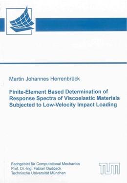 Abbildung von Herrenbrück   Finite-Element Based Determination of Response Spectra of Viscoelastic Materials Subjected to Low-Velocity Impact Loading   2013