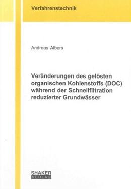 Abbildung von Albers | Veränderungen des gelösten organischen Kohlenstoffs (DOC) während der Schnellfiltration reduzierter Grundwässer | 1. Auflage | 2013 | beck-shop.de