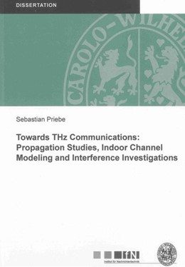 Abbildung von Priebe | Towards THz Communications: Propagation Studies, Indoor Channel Modeling and Interference Investigations | 1. Auflage | 2013 | beck-shop.de