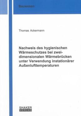 Abbildung von Ackermann   Nachweis des hygienischen Wärmeschutzes bei zweidimensionalen Wärmebrücken unter Verwendung instationärer Außenlufttemperaturen   2011