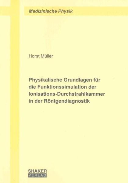 Physikalische Grundlagen für die Funktionssimulation der Ionisations-Durchstrahlkammer in der Röntgendiagnostik | Müller, 2012 | Buch (Cover)