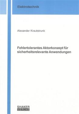 Abbildung von Krautstrunk   Fehlertolerantes Aktorkonzept für sicherheitsrelevante Anwendungen   2005