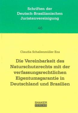 Abbildung von Schallenmüller Ens | Die Vereinbarkeit des Naturschutzrechts mit der verfassungsrechtlichen Eigentumsgarantie in Deutschland und Brasilien | 1., Aufl | 2013