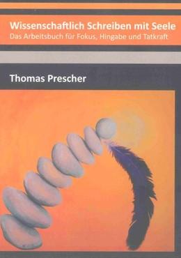 Abbildung von Prescher | Wissenschaftlich Schreiben mit Seele | 2011 | Das Arbeitsbuch für Fokus, Hin...