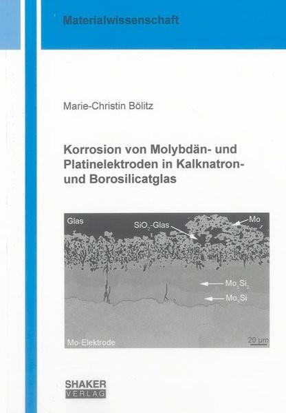 Abbildung von Bölitz   Korrosion von Molybdän- und Platinelektroden in Kalknatron- und Borosilicatglas   2013