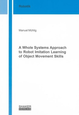 Abbildung von Mühlig | A Whole Systems Approach to Robot Imitation Learning of Object Movement Skills | 2011