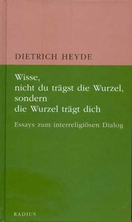 Abbildung von Heyde   Wisse, nicht du trägst die Wurzel, sondern die Wurzel trägt dich   2015   Essays zum interreligiösen Dia...