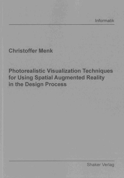 Abbildung von Menk | Photorealistic Visualization Techniques for Using Spatial Augmented Reality in the Design Process | 2012