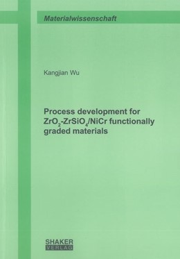 Abbildung von Wu   Process development for ZrO2-ZrSiO4/NiCr functionally graded materials   2013