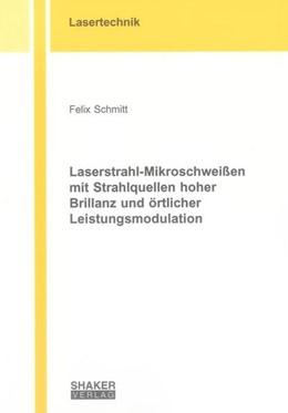 Abbildung von Schmitt | Laserstrahl-Mikroschweißen mit Strahlquellen hoher Brillanz und örtlicher Leistungsmodulation | 2013