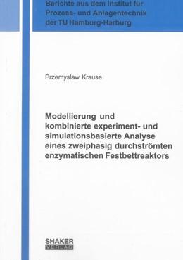 Abbildung von Krause | Modellierung und kombinierte experiment- und simulationsbasierte Analyse eines zweiphasig durchströmten enzymatischen Festbettreaktors | 2013