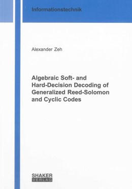 Abbildung von Zeh | Algebraic Soft- and Hard-Decision Decoding of Generalized Reed-Solomon and Cyclic Codes | 2013
