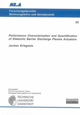 Abbildung von Kriegseis | Performance Characterization and Quantification of Dielectric Barrier Discharge Plasma Actuators | 2012