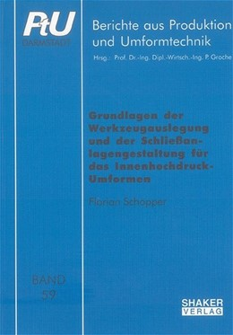Abbildung von Schopper | Grundlagen der Werkzeugauslegung und der Schliessanlagengestaltung für das Innenhochdruck-Umformen | 2004