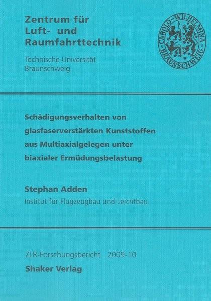Schädigungsverhalten von glasfaserverstärkten Kunststoffen aus Multiaxialgelegen unter biaxialer Ermüdungsbelastung | Adden, 2009 | Buch (Cover)