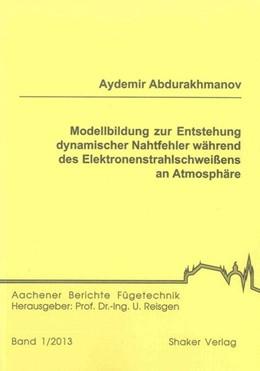 Abbildung von Abdurakhmanov | Modellbildung zur Entstehung dynamischer Nahtfehler während des Elektronenstrahlschweißens an Atmosphäre | 2013