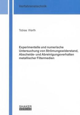 Abbildung von Warth | Experimentelle und numerische Untersuchung von Strömungswiderstand, Abscheide- und Abreinigungsverhalten metallischer Filtermedien | 1. Auflage | 2013 | beck-shop.de