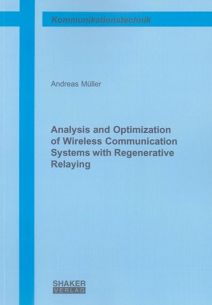 Analysis and Optimization of Wireless Communication Systems with Regenerative Relaying | Müller, 2012 | Buch (Cover)