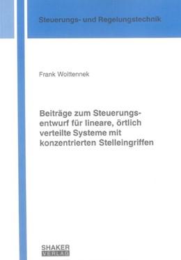 Abbildung von Woittennek   Beiträge zum Steuerungsentwurf für lineare, örtlich verteilte Systeme mit konzentrierten Stelleingriffen   1. Auflage   2007   beck-shop.de