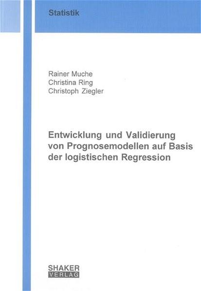 Entwicklung und Validierung von Prognosemodellen auf Basis der logistischen Regression | Muche / Ring / Ziegler, 2005 | Buch (Cover)