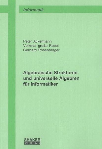 Abbildung von Ackermann / Grosse Rebel / Rosenberger | Algebraische Strukturen und universelle Algebren für Informatiker | 2004