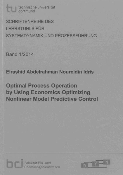 Optimal Process Operation by Using Economics Optimizing Nonlinear Model Predictive Control | Abdelrahman Noureldin Idris, 2014 | Buch (Cover)