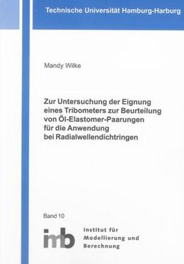 Abbildung von Wilke | Zur Untersuchung der Eignung eines Tribometers zur Beurteilung von Öl-Elastomer-Paarungen für die Anwendung bei Radialwellendichtringen | 2013