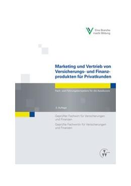 Abbildung von Marketing und Vertrieb von Versicherungs- und Finanzprodukten für Privatkunden   3. Auflage   2015   Fach- und Führungskompetenz fü...