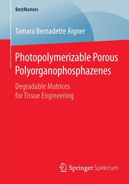 Abbildung von Aigner | Photopolymerizable Porous Polyorganophosphazenes | 2015 | 2015 | Degradable Matrices for Tissue...