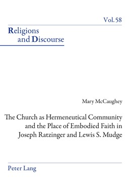 Abbildung von McCaughey | The Church as Hermeneutical Community and the Place of Embodied Faith in Joseph Ratzinger and Lewis S. Mudge | 2015 | 58