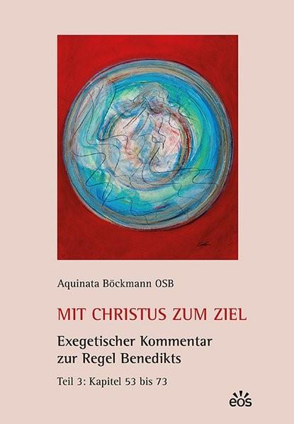 Abbildung von Böckmann   Mit Christus zum Ziel. Exegetischer Kommentar zur Regel Benedikts. Teil 3   2015