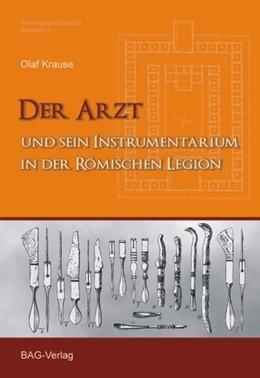 Abbildung von Krause | Der Arzt und sein Instrumentarium in der römischen Legion | unveränderter Nachdruck | 2009