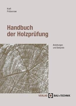 Abbildung von Kraft / Pribbernow   Handbuch der Holzprüfung   2005   Anleitungen und Beispiele