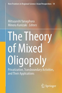 Abbildung von Yanagihara / Kunizaki | The Theory of Mixed Oligopoly | 1st ed. 2017 | 2016 | Privatization, Transboundary A... | 14