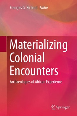 Abbildung von Richard | Materializing Colonial Encounters | 1st ed. 2015 | 2015 | Archaeologies of African Exper...