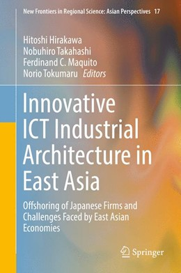 Abbildung von Hirakawa / Takahashi / Maquito / Tokumaru   Innovative ICT Industrial Architecture in East Asia   1st ed. 2017   2016   Offshoring of Japanese Firms a...   17