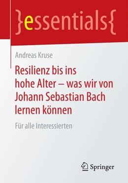 Abbildung von Kruse | Resilienz bis ins hohe Alter – was wir von Johann Sebastian Bach lernen können | 1. Auflage | 2015 | beck-shop.de