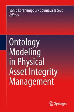 Abbildung von Ebrahimipour / Yacout | Ontology Modeling in Physical Asset Integrity Management | 1. Auflage | 2015 | beck-shop.de