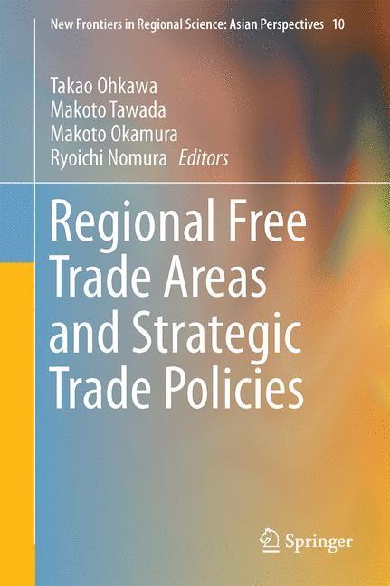 Regional Free Trade Areas and Strategic Trade Policies | Ohkawa / Tawada / Okamura / Nomura | 1st ed. 2016, 2016 | Buch (Cover)