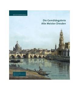 Abbildung von Maaz / Staatliche Kunstsammlung Dresden | Die Gemäldegalerie Alte Meister Dresden | 1. Auflage | 2015 | beck-shop.de
