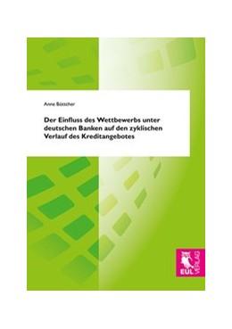 Abbildung von Böttcher | Der Einfluss des Wettbewerbs unter deutschen Banken auf den zyklischen Verlauf des Kreditangebotes | 2014