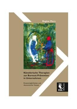 Abbildung von Merz | Künstlerische Therapien zur Burnout-Prävention in Unternehmen | 2014 | Einsatzmöglichkeiten und ökono...